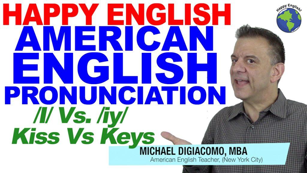 pronunciation-I-iy-Kiss-Vs-Keys-HAPPY-ENGLISH-LESSON-AMERICAN-ENGLISH-2018