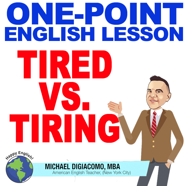 Tired or Tiring? ED and ING Adjectives – Participle Adjective Lesson |  Happy English – Free English Lessons