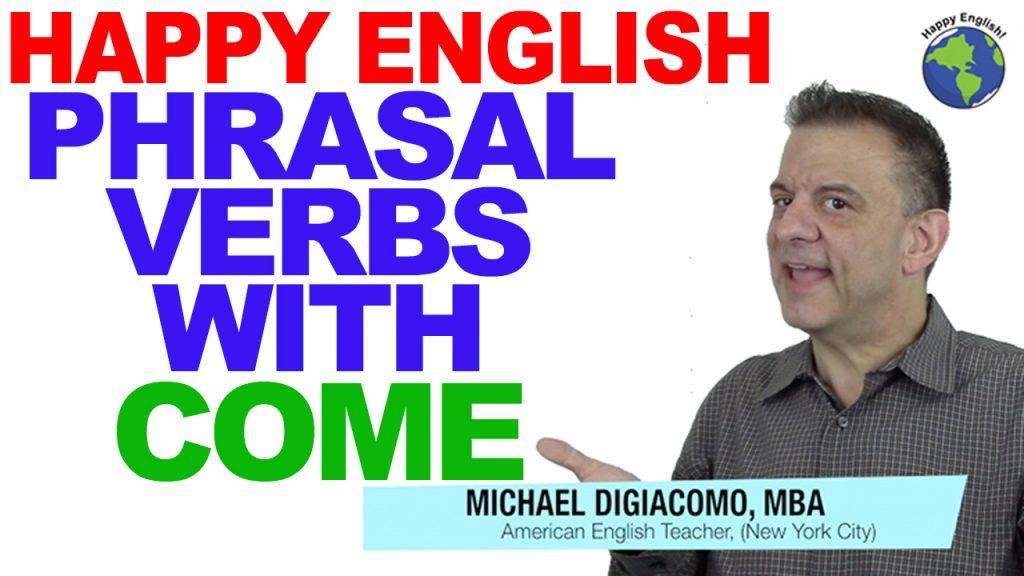 COME-PHRASAL-VERBS-HAPPY-ENGLISH-LESSON-AMERICAN-ENGLISH-2018