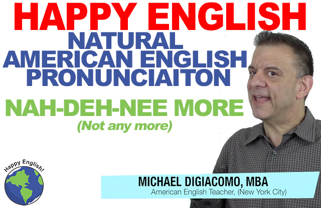 nah-deh-nee-more-PRONUNCIATION-HAPPY-ENGLISH-LESSON-AMERICAN-ENGLISH