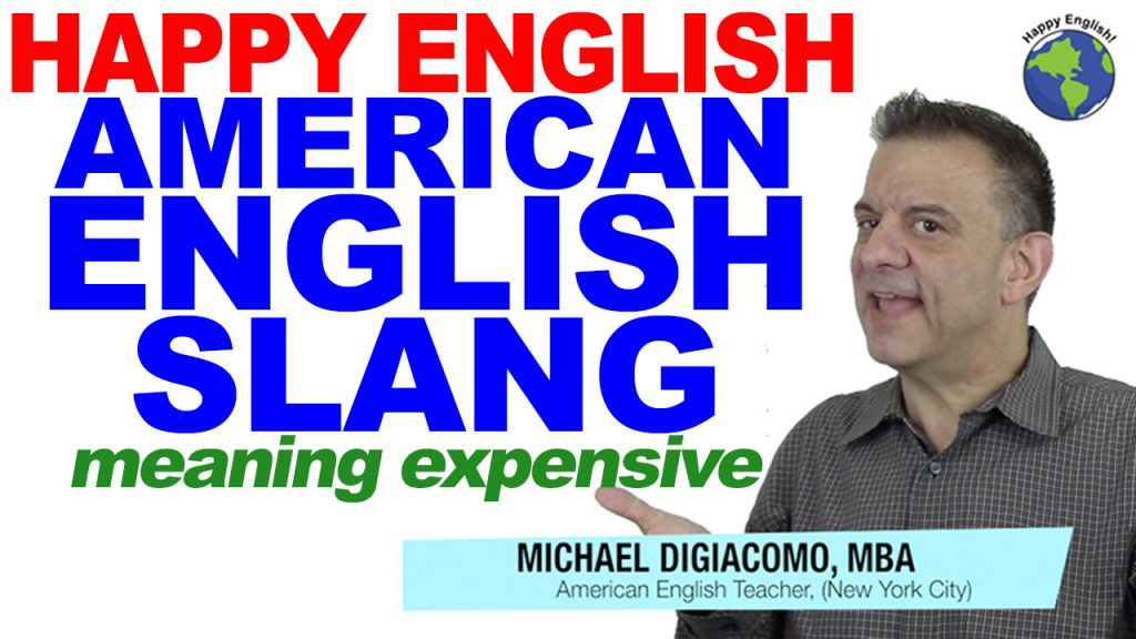 EXPENSIVE-SLANG-HAPPY-ENGLISH-LESSON-AMERICAN-ENGLISH-2018
