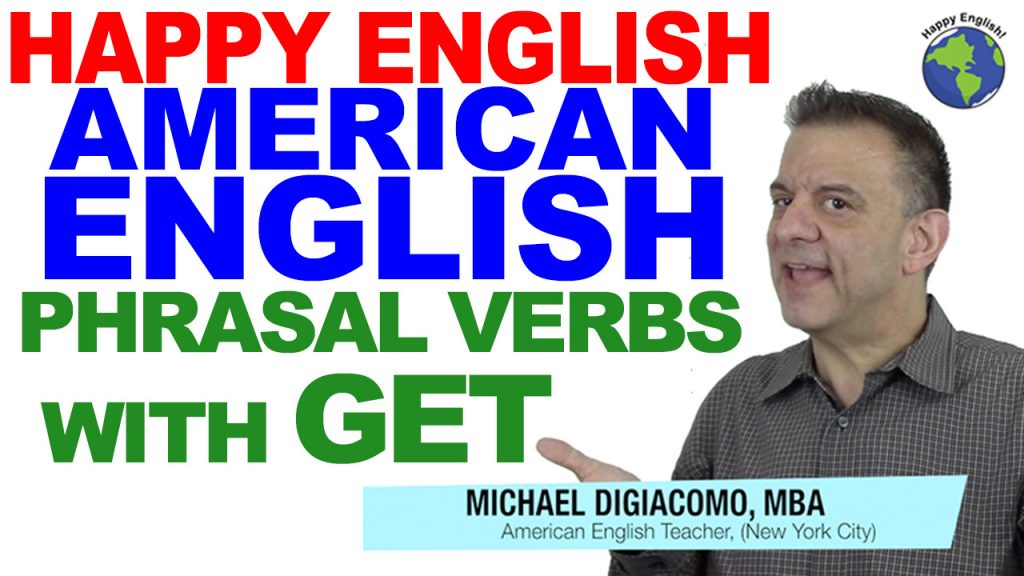 GET-PHRASAL-VERBS-HAPPY-ENGLISH-LESSON-AMERICAN-ENGLISH-2018