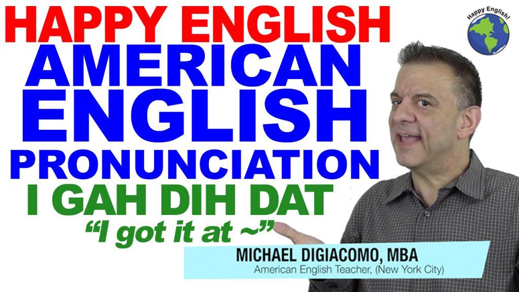 i-gah-dih-dad-PRONUNCIATION-HAPPY-ENGLISH-LESSON-AMERICAN-ENGLISH-2018
