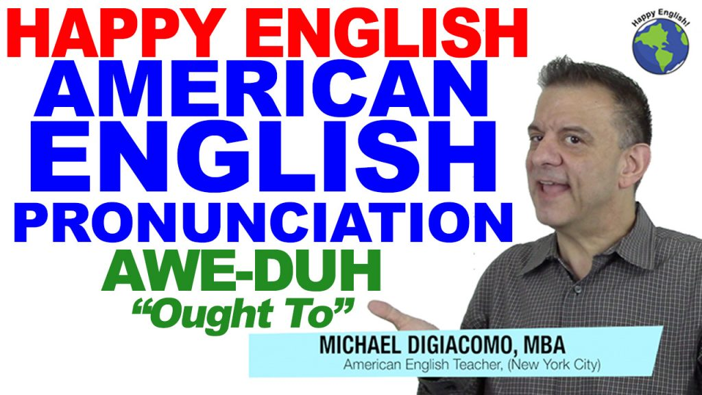 ought-to-awe-duh-PRONUNCIATION-HAPPY-ENGLISH-LESSON-AMERICAN-ENGLISH-2018