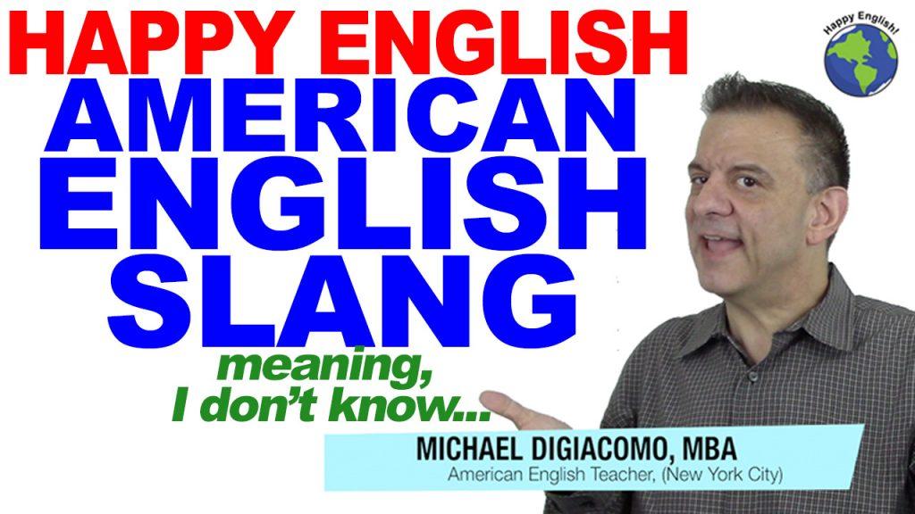 I-dont-know-SLANG-HAPPY-ENGLISH-LESSON-AMERICAN-ENGLISH-2018