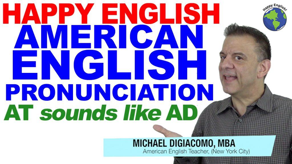 at-ad-PRONUNCIATION-HAPPY-ENGLISH-LESSON-AMERICAN-ENGLISH-2018