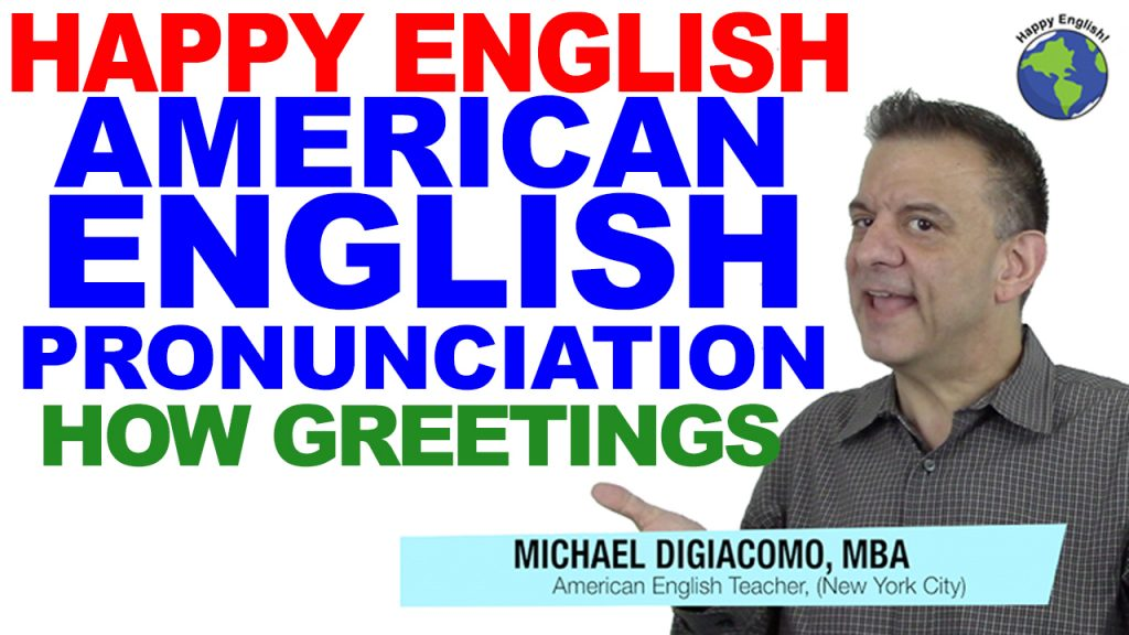 how-grewtings-PRONUNCIATION-HAPPY-ENGLISH-LESSON-AMERICAN-ENGLISH-2018