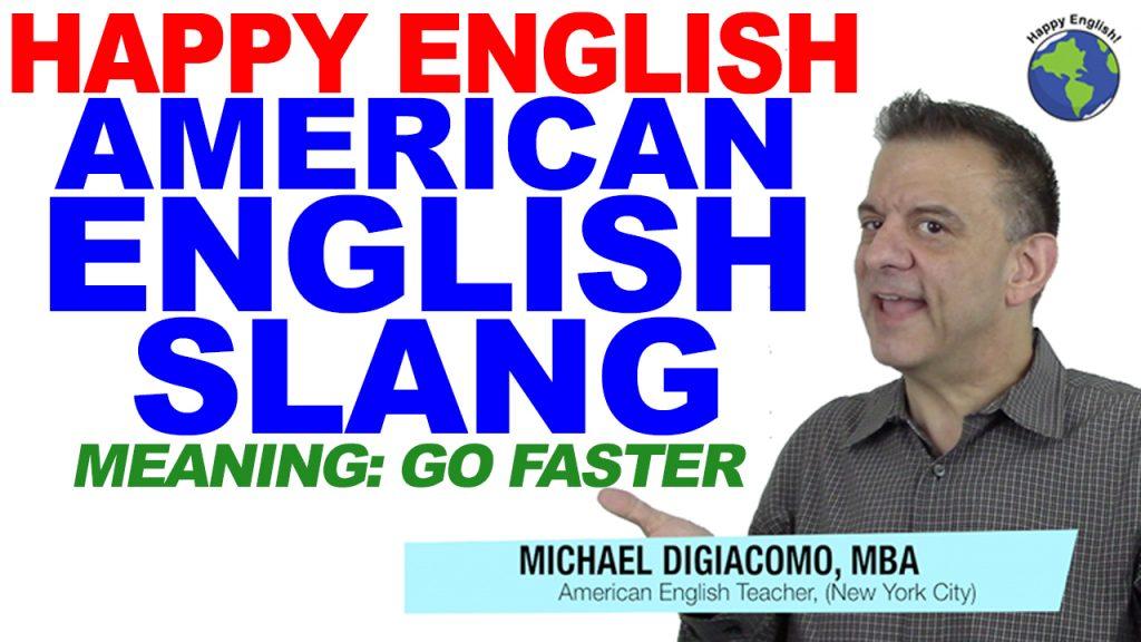 GO-FASTER-SLANG-HAPPY-ENGLISH-LESSON-AMERICAN-ENGLISH-2018