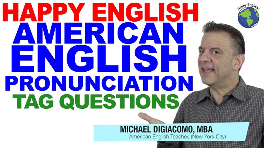 TAG-QUESTIONS-PRONUNCIATION-HAPPY-ENGLISH-LESSON-AMERICAN-ENGLISH-2018