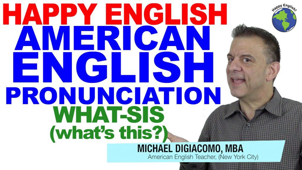 WHAT-SIS-PRONUNCIATION-HAPPY-ENGLISH-LESSON-AMERICAN-ENGLISH-2018