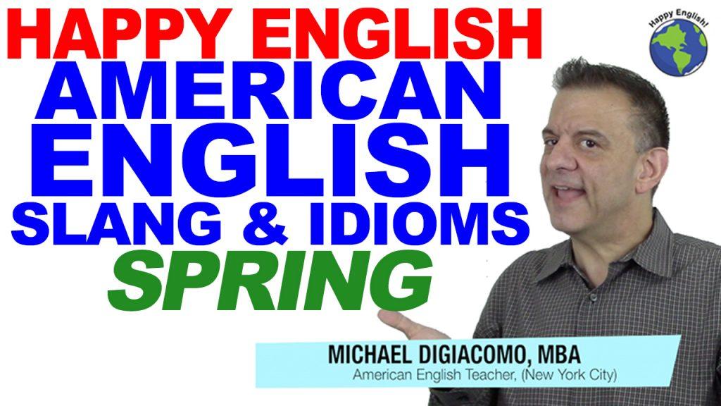 vocabulary-SLANG-SPRING-HAPPY-ENGLISH-LESSON-AMERICAN-ENGLISH-2018