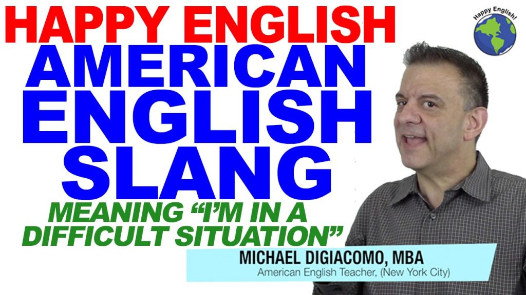difficult-situation-SLANG-HAPPY-ENGLISH-LESSON-AMERICAN-ENGLISH-2018