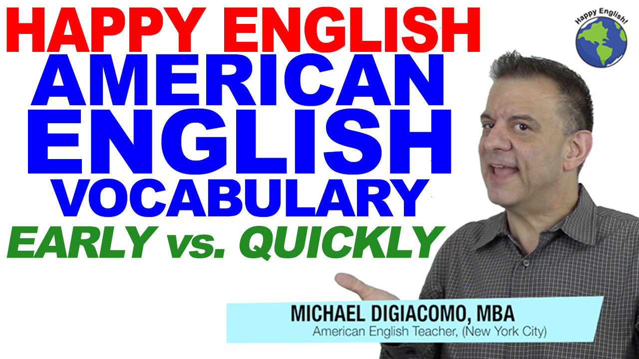 early-quickly-vocabulary-HAPPY-ENGLISH-LESSON-AMERICAN-ENGLISH-2018