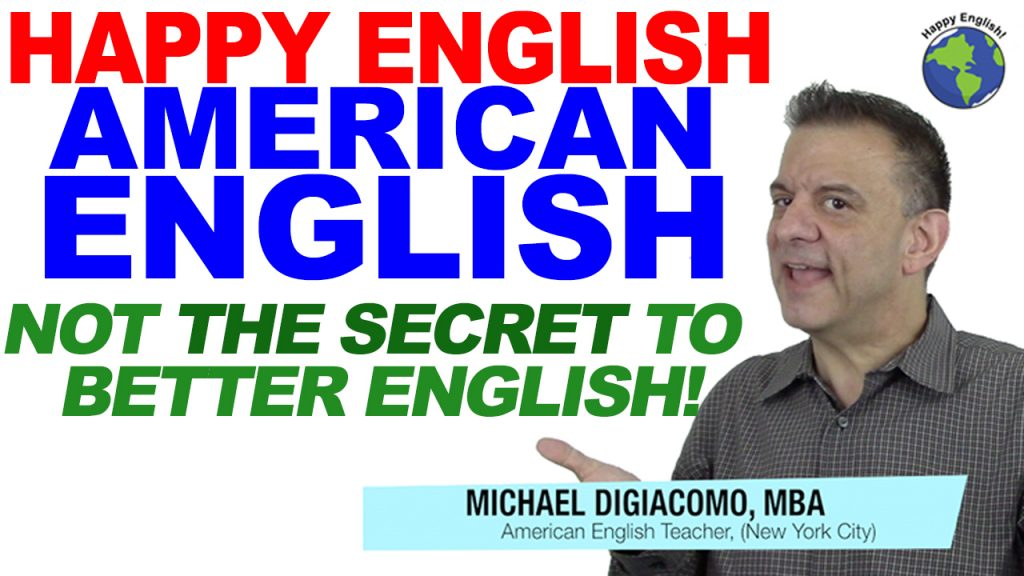 not-the-secret-to english-HAPPY-ENGLISH-LESSON-AMERICAN-ENGLISH-2018