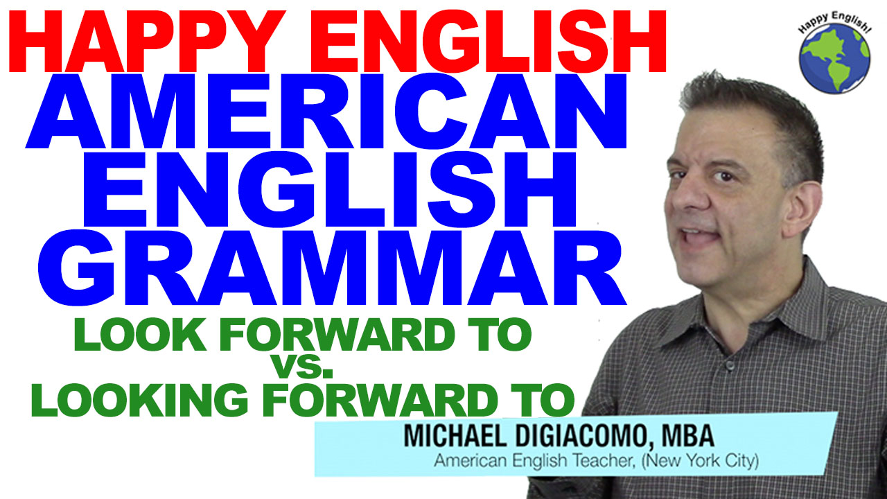 look-forward-vs-looking-forward-GRAMMAR-HAPPY-ENGLISH-LESSON-AMERICAN-ENGLISH-2018