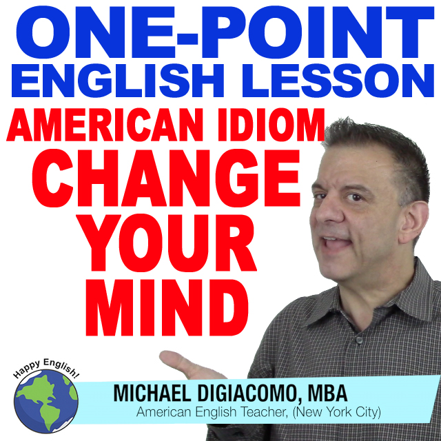 learn-english-free-lesson-AMERICAN-IDIOM-CHANGE-YOUR-MIND