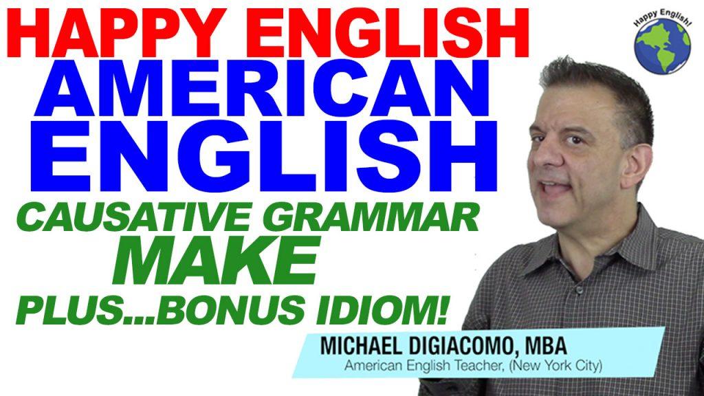 CAUSATIVE-MAKE-grammar-HAPPY-ENGLISH-LESSON-AMERICAN-ENGLISH-2018