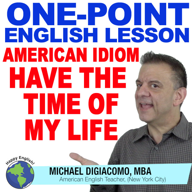learn-english-free-lesson-idiom-have-the-time-of-my-life