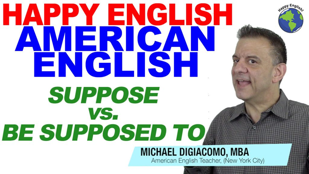 suppose-be-supposed-to-HAPPY-ENGLISH-LESSON-AMERICAN-ENGLISH-2018