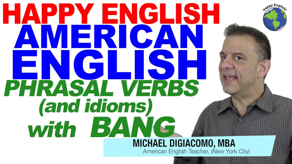 phrasal-verbs-idioms-with-bang-HAPPY-ENGLISH-LESSON-AMERICAN-ENGLISH-2018