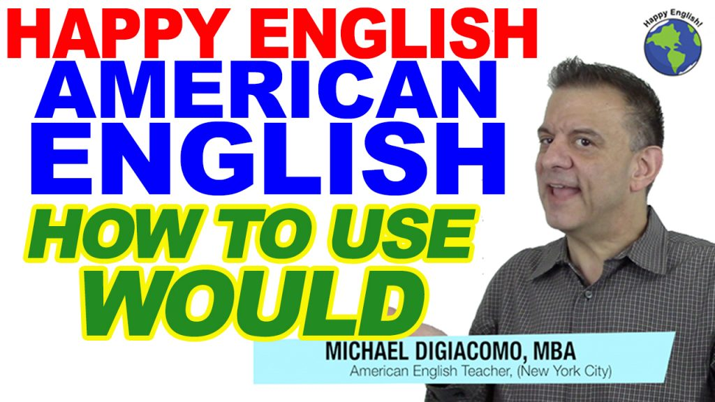 WOULD-HAPPY-ENGLISH-LESSON-AMERICAN-ENGLISH-2018