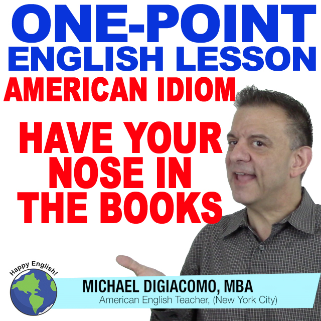 learn-english-free-lesson-NOSE-IN-THE-BOOKS