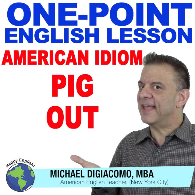 Pig Out – American English Idiom One Point Lesson | Happy ...