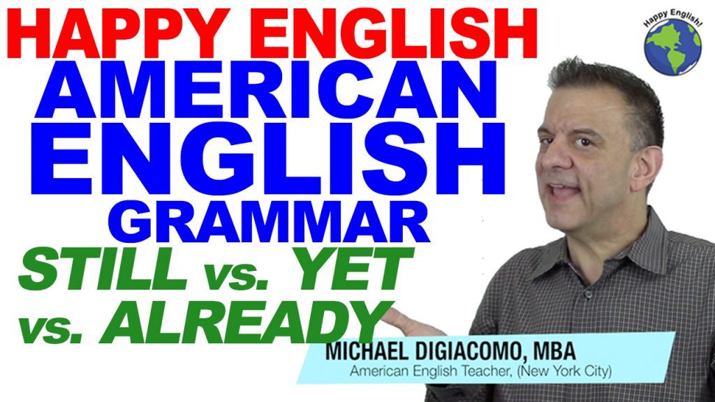 still-yet-already-grammar-HAPPY-ENGLISH-LESSON-AMERICAN-ENGLISH-2018