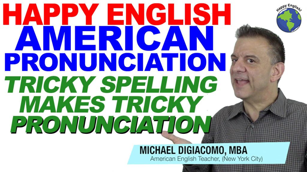 pronunciation-TRICKY-SPELLING-HAPPY-ENGLISH-LESSON-AMERICAN-ENGLISH-2019