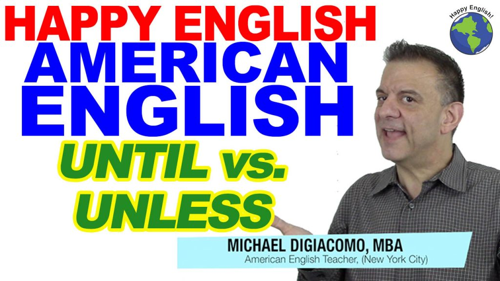 until-unless-HAPPY-ENGLISH-LESSON-AMERICAN-ENGLISH-2019