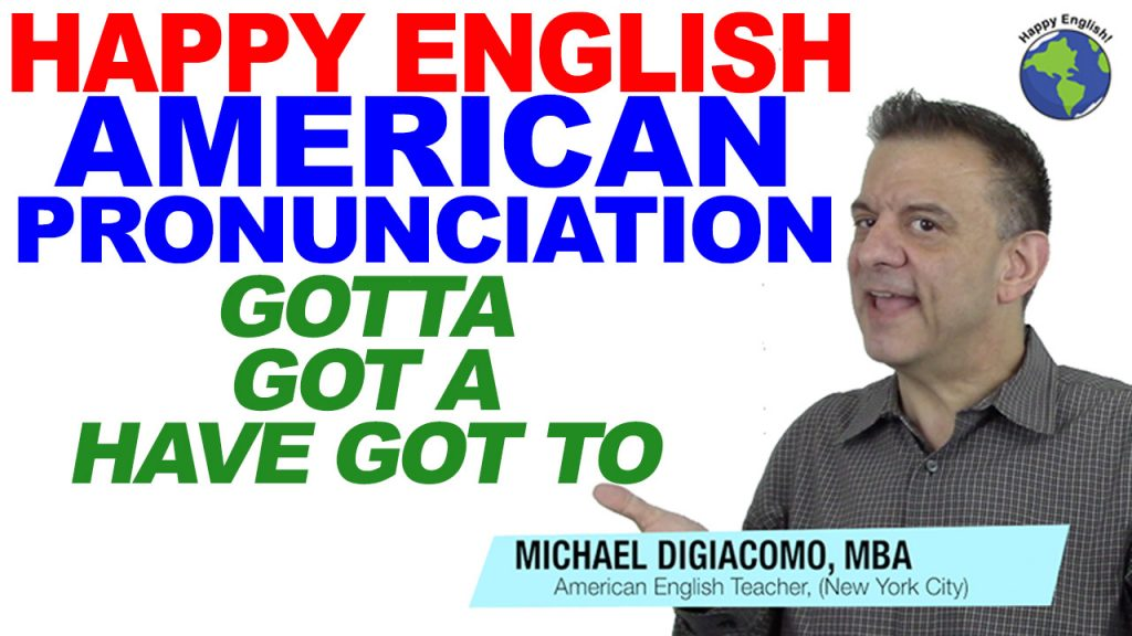 pronunciation-GOT-A-GOTTA-HAVE-GOT-TO-HAPPY-ENGLISH-LESSON-AMERICAN-ENGLISH-2018