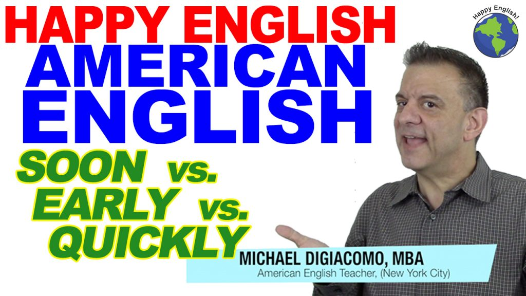 soon-early-quickly-HAPPY-ENGLISH-LESSON-AMERICAN-ENGLISH-2020