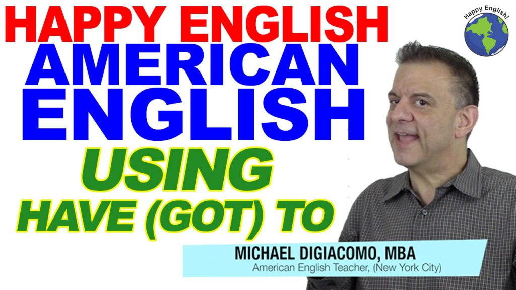 USING Have-got-to-HAPPY-ENGLISH-LESSON-AMERICAN-ENGLISH-2020