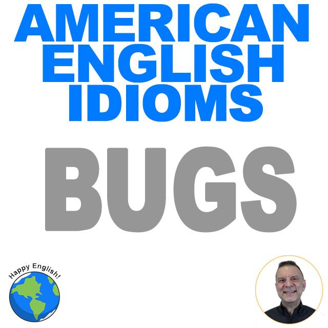 learn-english-free-lesson-IDIOMS-BUGS