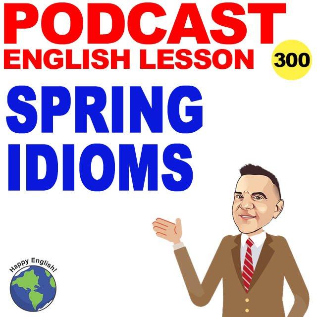 PODCAST-ENGLISH-SPRING-IDIOMS