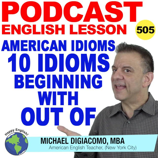 PODCAST-ENGLISH-10-idioms-beginning-with-out-of