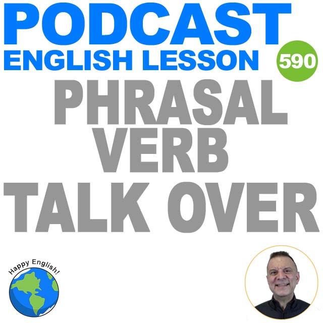 PODCAST-ENGLISH-phrasal-verb-talk-over