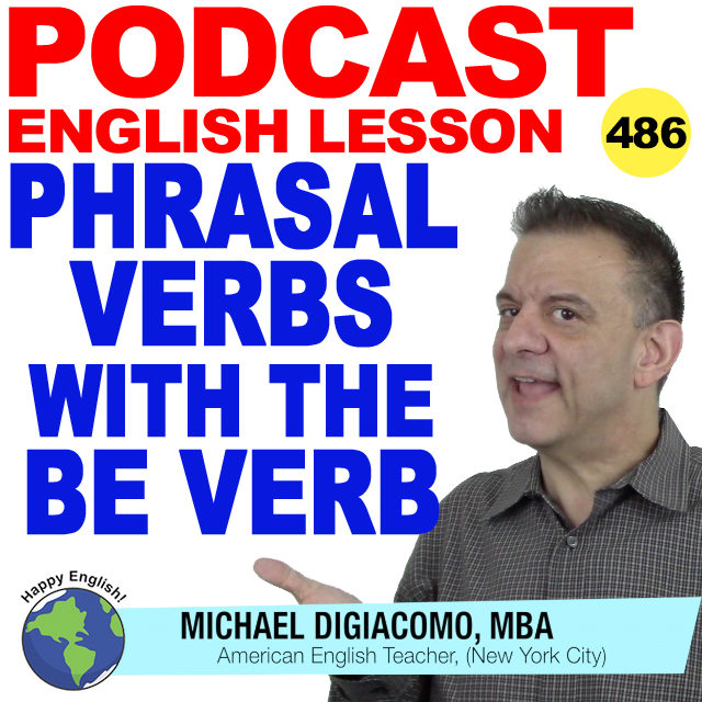 PODCAST-ENGLISH-486-Phrasal-Verbs-Be-Verb