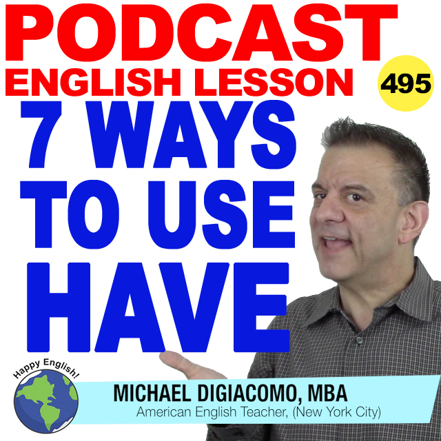http://www.myhappyenglish.com/x9walos9f/uploads/2018/12/PODCAST-ENGLISH-495-7-Ways-to-use-have.jpg